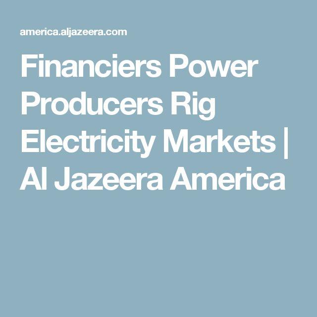 Financiers Power Producers Rig Electricity Markets | Al Jazeera America