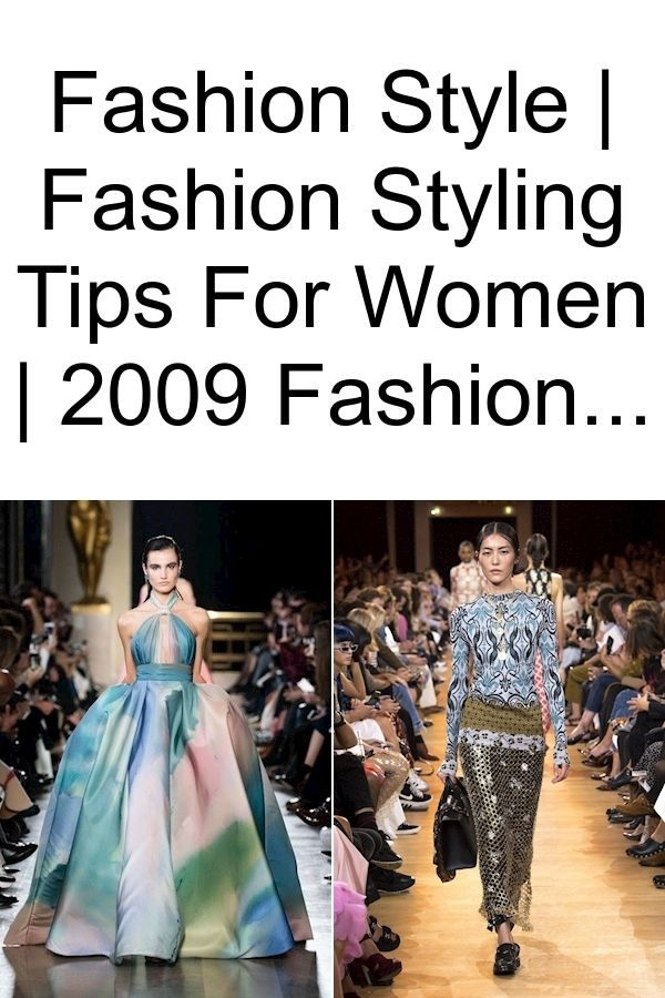 Fashion Style Fashion Styling Tips For Women 2009 Fashion In 2020 Style Secrets Fashion Fashion Tips
