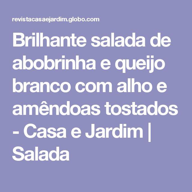 Brilhante salada de abobrinha e queijo branco com alho e amêndoas tostados - Casa e Jardim | Salada