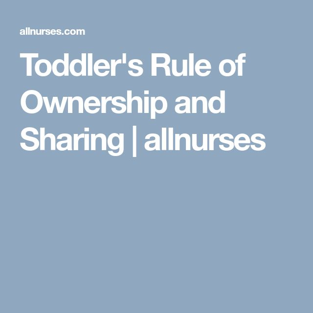 Toddler's Rule of Ownership and Sharing | allnurses