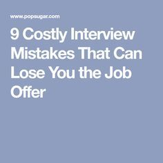 9 Costly Interview Mistakes That Can Lose You the Job Offer