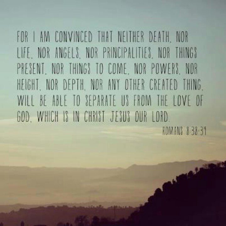 Romans 8:38-39. Nothing can separate us from His love....More at http://beliefpics.christianpost.com/