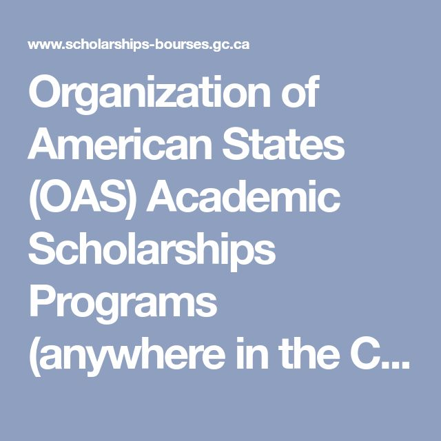 Organization of American States (OAS) Academic Scholarships Programs (anywhere in the Caribbean, latin America or North America)