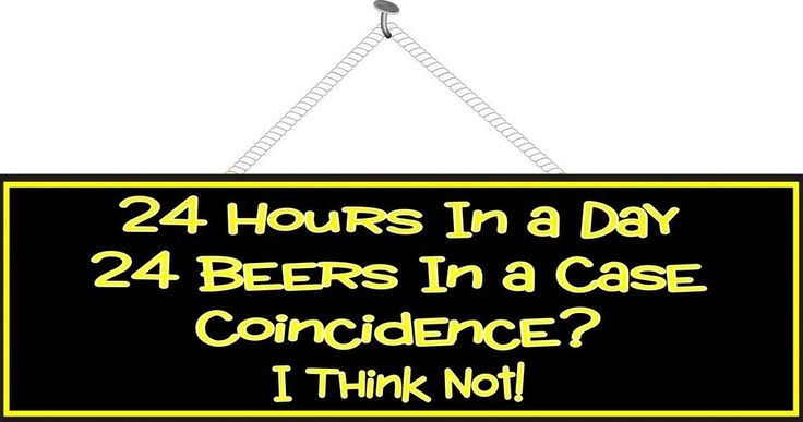 24 Hours in a Day 24 Beers in a Case Funny Quote Sign in