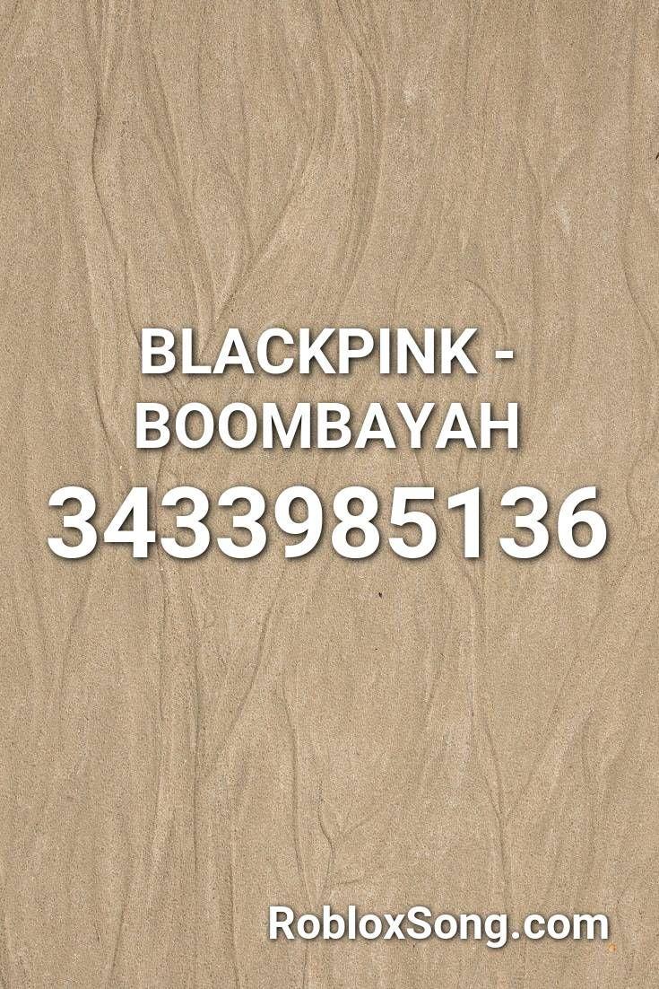 Blackpink Boombayah Roblox Id Roblox Music Codes Roblox Id Music Blackpink
