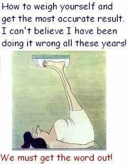i must change how I weigh myself! lol