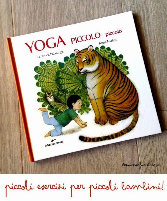 Yoga piccolo piccolo http://www.quandofuoripiove.com/2014/05/il-libro-yoga-piccolo-piccolo-bambini.html