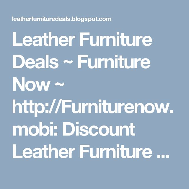 Leather Furniture Deals ~ Furniture Now ~ http://Furniturenow.mobi: Discount Leather Furniture Outlet ~ Furniture Now ...