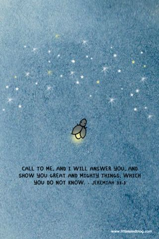 "https://flic.kr/p/aTpFux | Jeremiah 33:3 | ""Call to Me, and I will answer you, and show you great and mighty things, which you do not know."" - Jeremiah 33:3  www.littleseedblog.com"