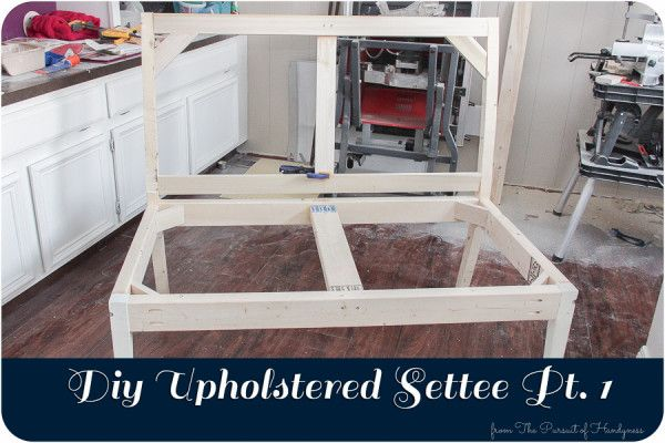 DIY Upholstered Settee - PART 1 - from The Pursuit of Handyness
