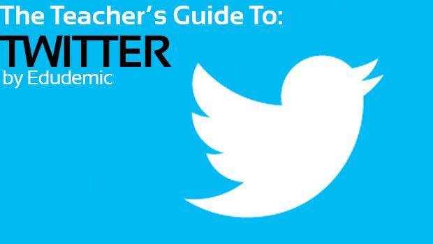 The Teacher's Guide To Twitter - Edudemic
