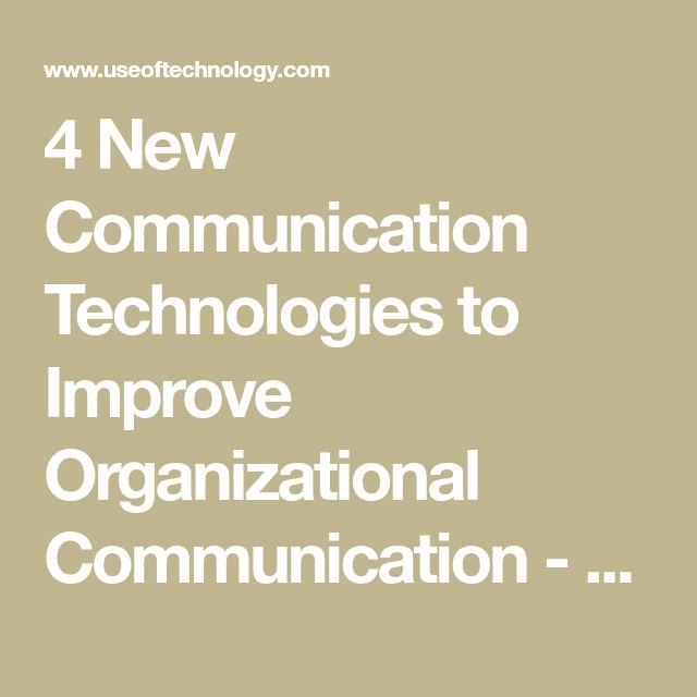 4 New Communication Technologies to Improve Organizational Communication - Use of Technology