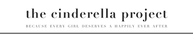 the cinderella project: because every girl deserves a happily ever after