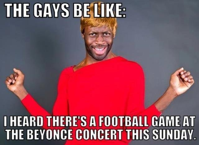 The Gays Be Like: I heard there's a football game at the Beyonce concert this Sunday. #Superbowl
