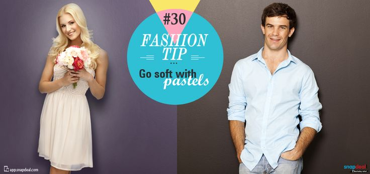 Fashion Tip #30: Go soft with pastels  Ladies, speak to your demure side with pastel on pastel look. Get a pretty dress in pastel shade, throw in some chunky jewellery to add some edge. For a lunch date with your girlfriends, team a pastel shirt with denims and you are good to go. Men can go for coloured tones in belts and shoes to add spunk to their pastel-on-pastel look. For a more edgy look, team your pastels with pop coloured separates.