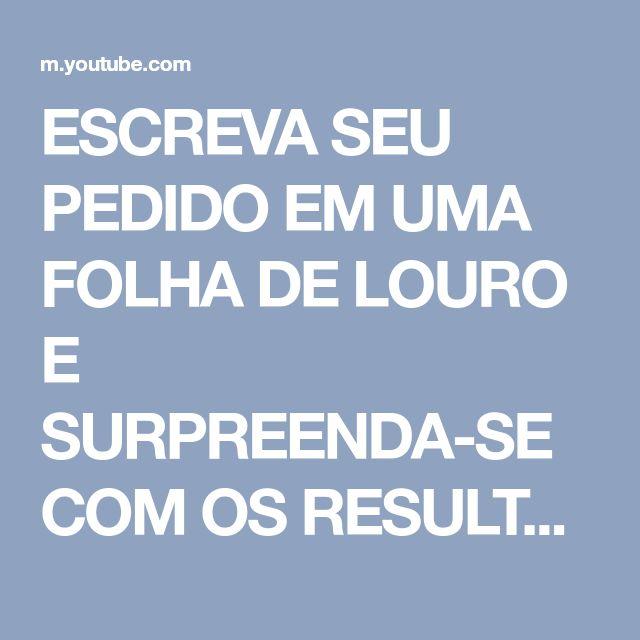 ESCREVA SEU PEDIDO EM UMA FOLHA DE LOURO E SURPREENDA-SE COM OS RESULTADOS!!!! - YouTube