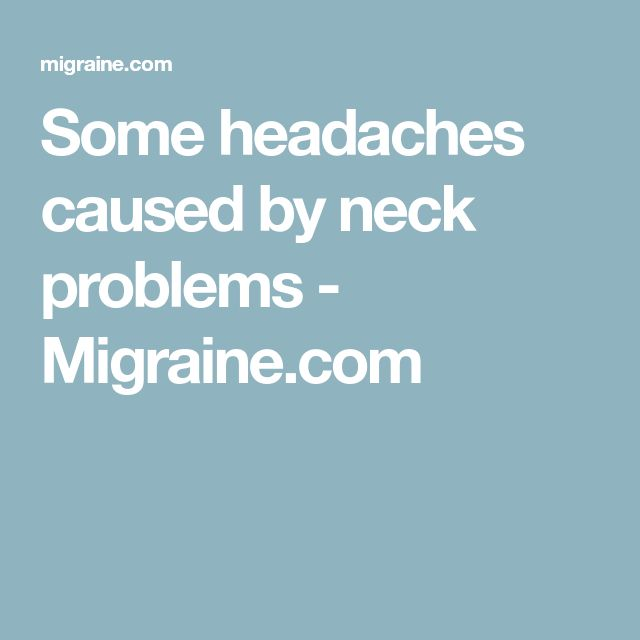 Some headaches caused by neck problems - Migraine.com