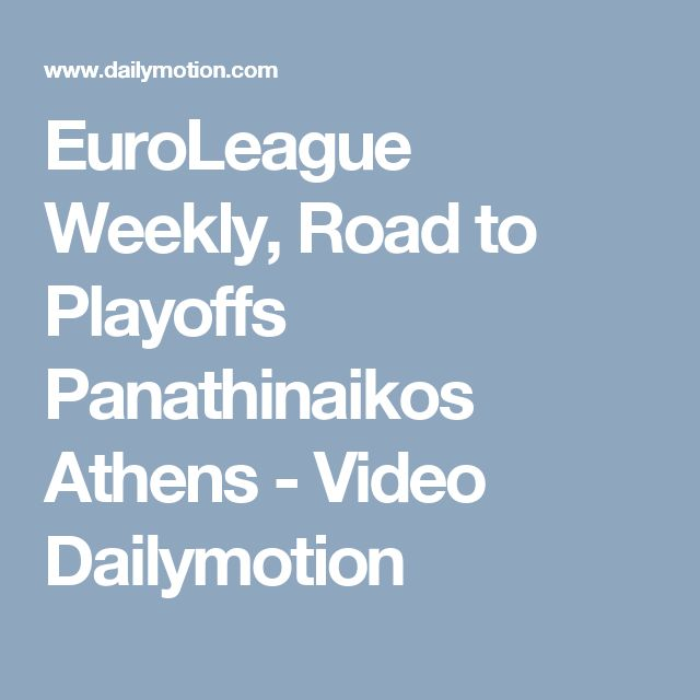 EuroLeague Weekly, Road to Playoffs Panathinaikos Athens - Video Dailymotion