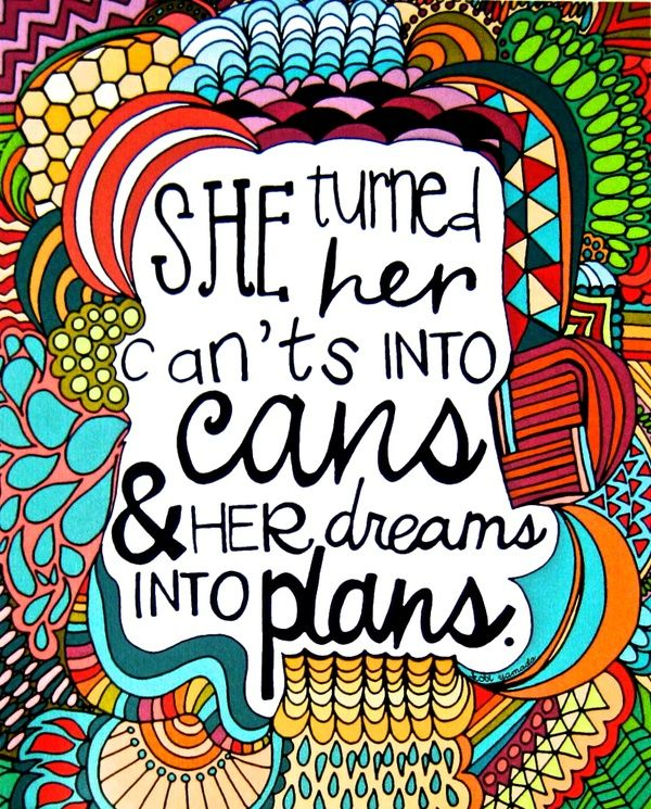 She turned her cants into cans her dreams into plans