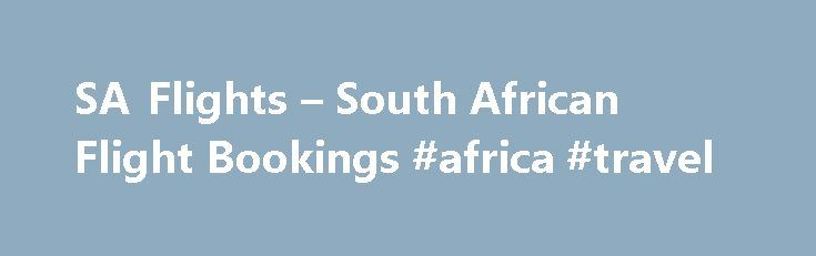 SA Flights – South African Flight Bookings #africa #travel http://cameroon.remmont.com/sa-flights-south-african-flight-bookings-africa-travel/  #flight booking # HOW TO MAKE FLIGHT BOOKINGS Follow these easy steps in order to make an international or domestic flight booking: • Make sure that the flights icon is selected on the booking system (it will appear in a royal blue colour when active). • Select either a return or one way flight according to your needs. • Fill out all the necessary…