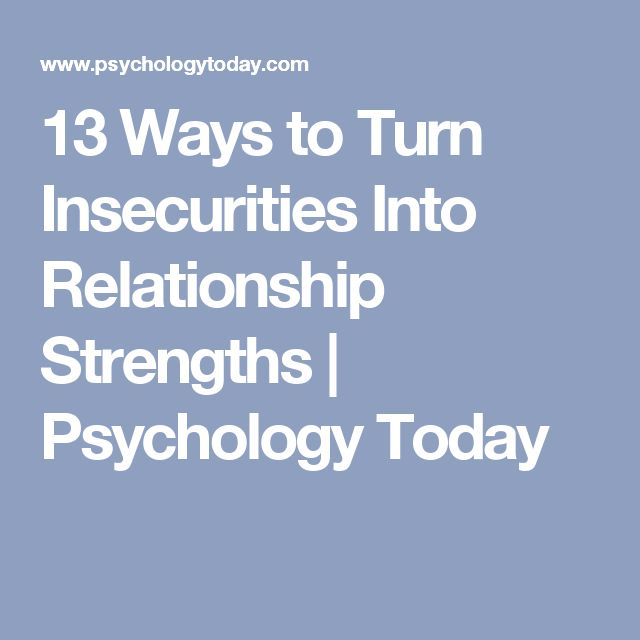13 Ways to Turn Insecurities Into Relationship Strengths | Psychology Today