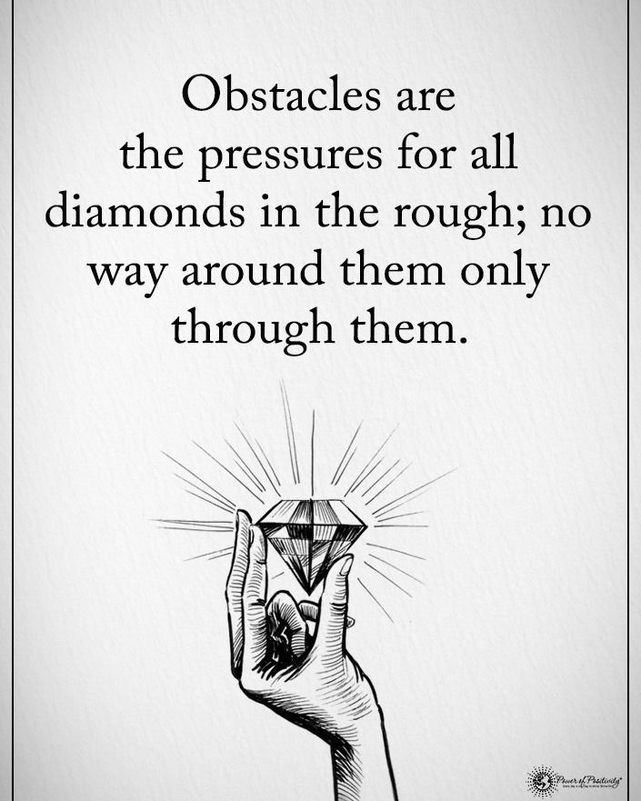 Obstacles Are The Pressures For All Diamonds In The Rough No Way Around Them Only Through T Obstacle Quotes Amazing Inspirational Quotes Positive Vibes Quotes