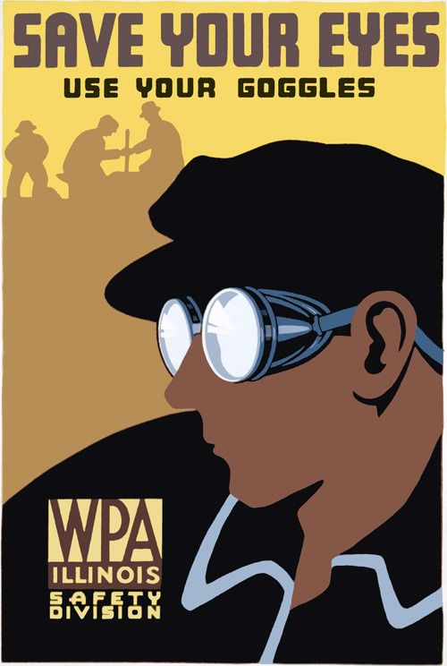 """This WPA Federal Art Project poster for the Illinois Safety Division promotes safety and proper eye protection: """"Save your eyes. Use your goggles"""" Created in either 1936 or 1937."""