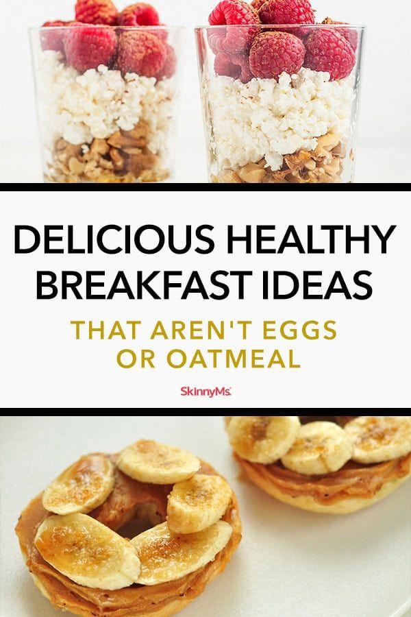 Delicious Healthy Breakfast Ideas That Aren T Eggs Or Oatmeal Yummy Healthy Breakfast Light Breakfast Healthy Breakfast Smoothies