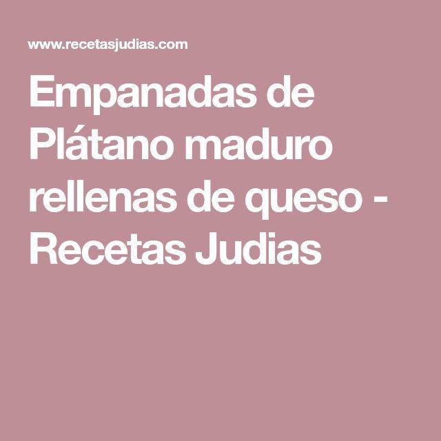 Empanadas de Plátano maduro rellenas de queso - Recetas Judias