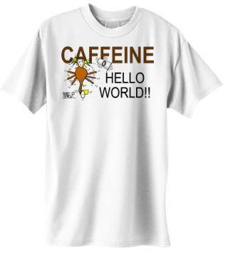 Caffeine - Hello World #caffeine #coffee #t-shirt #coffeecup