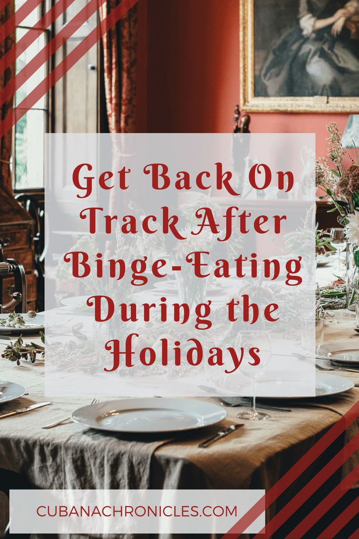 Getting Back On Track After Binge-Eating During The Holidays