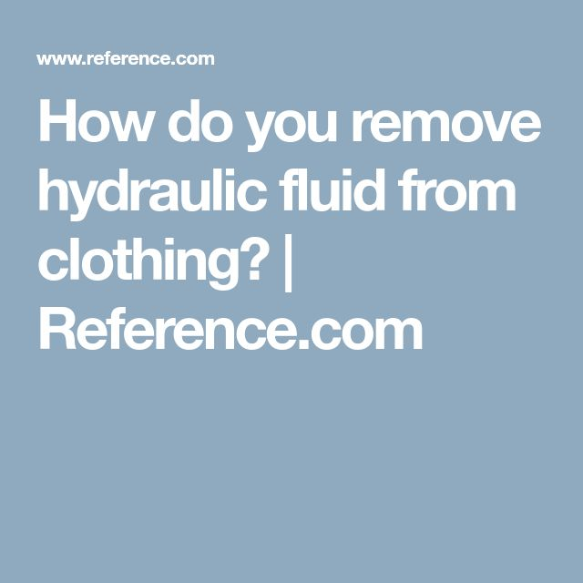 How do you remove hydraulic fluid from clothing? | Reference.com