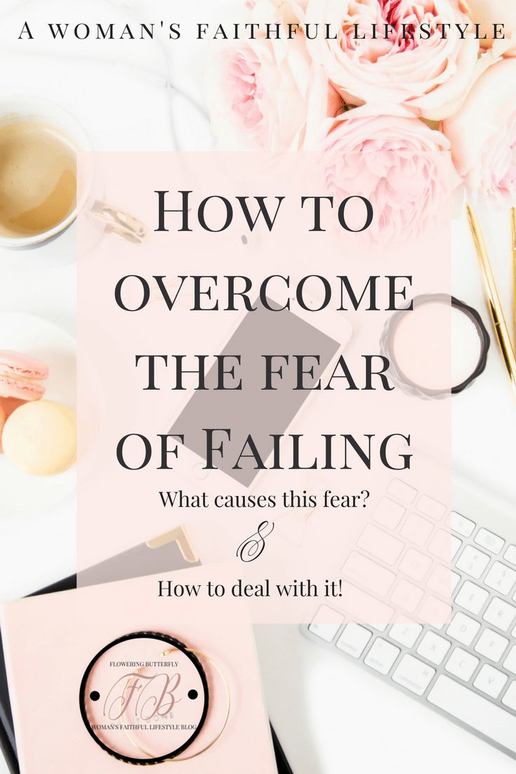 What causes the fear of failing. How to overcome the fear of failing