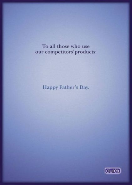 To all those who use our competitors' products:  Happy Father's Day.  Advertising Agency: Lowe Bull, Cape Town, South Africa  Art Director: Myles Lord  Copywriter: Jason Kempen  Creative Director: Roger Paulse  Executive Creative Director: Mathew Bull  Published: 2001