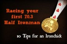 Racing your first 70.3 Half Ironman Triathlon – TEN tips for an Ironchick