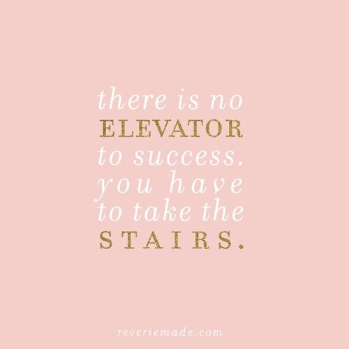 There is no elevator to succes...we take the stairs !