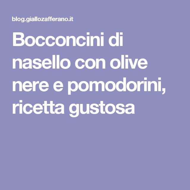 Bocconcini di nasello con olive nere e pomodorini, ricetta gustosa