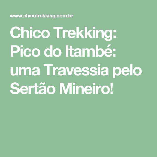 Chico Trekking: Pico do Itambé: uma Travessia pelo Sertão Mineiro!