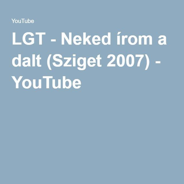 LGT - Neked írom a dalt (Sziget 2007) - YouTube