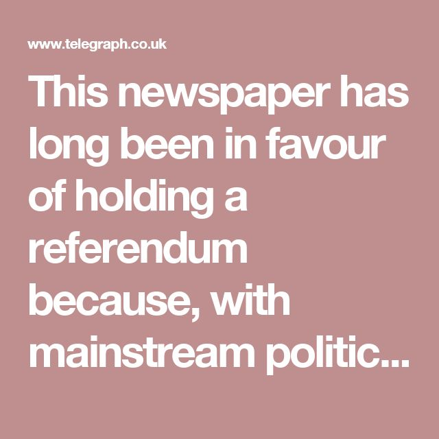 This newspaper has long been in favour of holding a referendum because, with mainstream political parties all taking the same pro-EU line, no one under the age of 59 has had a chance to express a view on our membership at the ballot box. But we should remember that this vote was offered by Mr Cameron principally in order to quell internal dissent within the Conservative Party and prevent a haemorrhage of support to Ukip. It is particularly galling, therefore, that such a large sum of public…