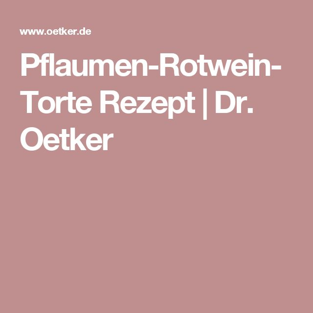 Pflaumen-Rotwein-Torte Rezept   Dr. Oetker