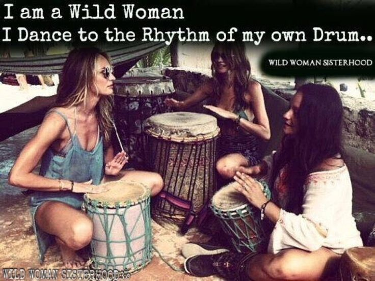 I am a Wild Woman, I dance to the rhythm of my drum. WILD WOMAN SISTERHOODॐ Embody Your Wild Nature. #WildWomanSisterhood #wildwoman #mothernature #wildwomanteachings #wildwomanmedicine #embodyyourwildnature