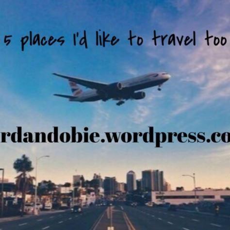 5 places I'd like to travel to   https://jordandobie.wordpress.com/category/travel/
