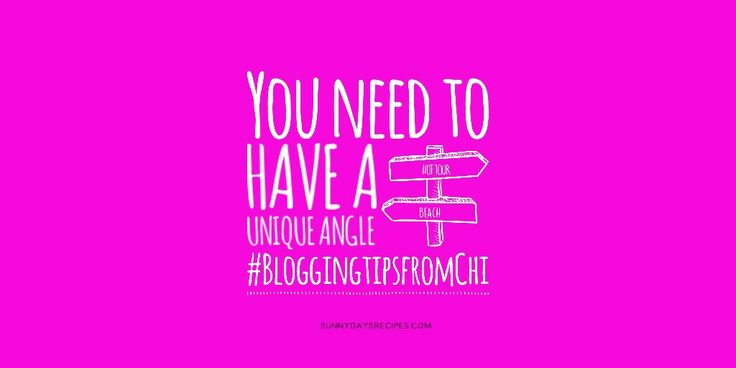 Tip 04: You need to have a unique angle #bloggingtipsfromChi #bloggers #blog | sunnydaysrecipes.com