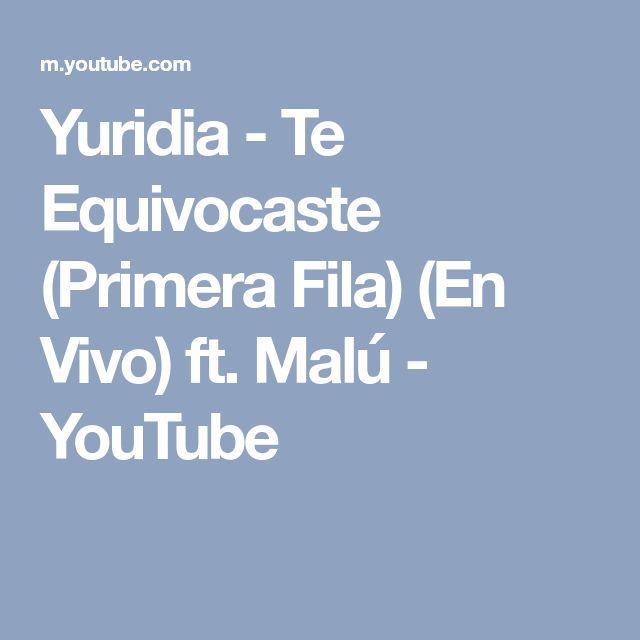 Yuridia - Te Equivocaste (Primera Fila) (En Vivo) ft. Malú - YouTube