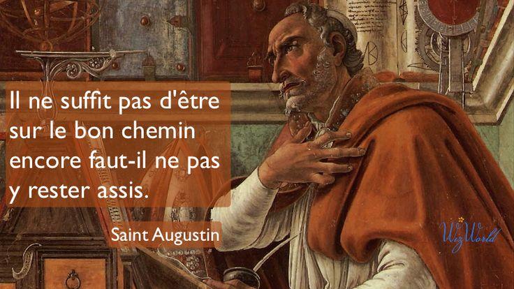 """""""Il ne suffit pas d'être sur le bon chemin, encore faut-il ne pas y rester assis"""". Saint Augustin, Wizworld"""
