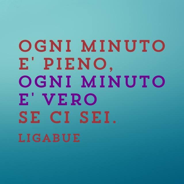 Ogni minuto è vero se ci sei #ligabue
