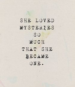 She loved mysteries so much that she became one. INTJ(This is a