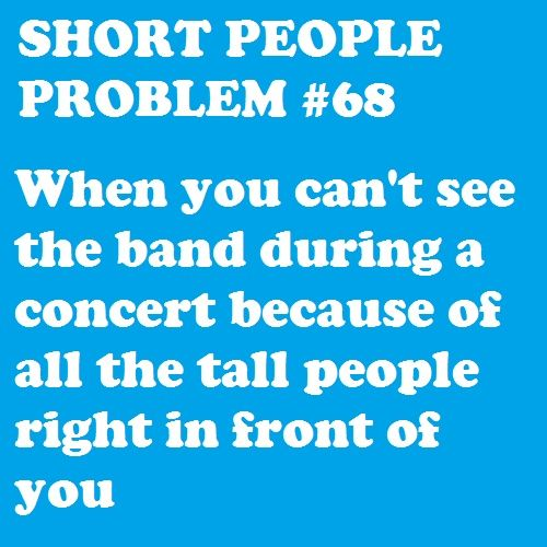 Story of my life: Concerts, 68 Shorts People Problems, Single Time, Short People Problems, My Life, Tall People, Tattoo Shorts People Problems, Movie, Front Row