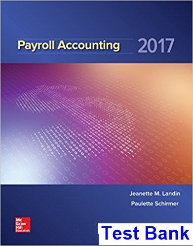 Payroll Accounting 2017 3rd Edition Landin Test Bank - Test bank, Solutions manual, exam bank, quiz bank, answer key for textbook download instantly!